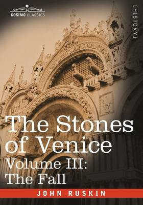 The Stones of Venice - Volume III: The Fall (Paperback)