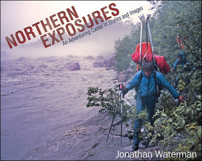 Northern Exposures: An Adventuring Career in Stories and Images (Hardback)