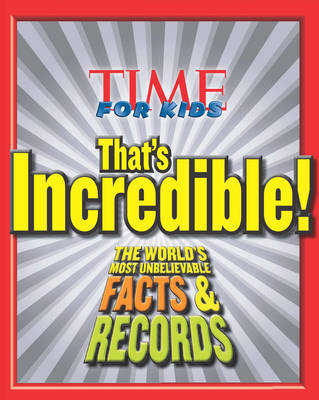 Time for Kids: That's Incredible!: The World's Most Unbelievable Facts & Records (Hardback)