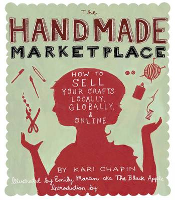 The Handmade Marketplace: How to Sell Your Crafts Locally, Globally, and Online (Paperback)