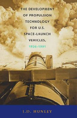 The Development of Propulsion Technology for U.S. Space-Launch Vehicles, 1926-1991 - Centennial of Flight Series 17 (Paperback)