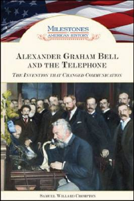 Alexander Graham Bell and the Telephone: The Invention That Changed Communication - Milestones in American History (Hardback)