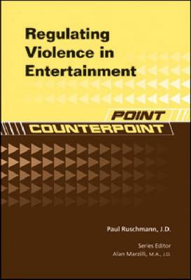 Regulating Violence in Entertainment - Point/Counterpoint: Issues in Contemporary American Society (Hardback)