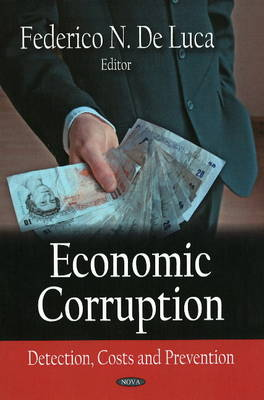 Economic Corruption: Detection, Costs and Prevention (Hardback)