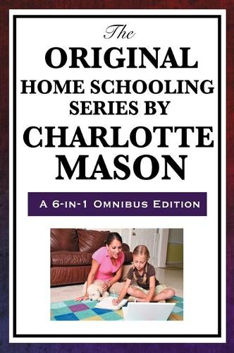 The Original Home Schooling Series by Charlotte Mason (Hardback)