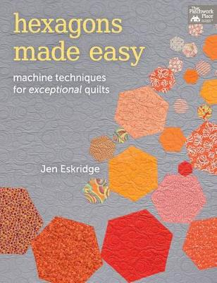Hexagons Made Easy: Machine Techniques for Exceptional Quilts (Paperback)