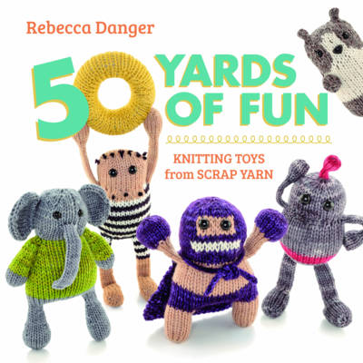 50 Yards of Fun: Knitting Toys from Scrap Yarn (Paperback)