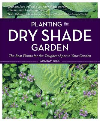 Planting the Dry Shade Garden: The Best Plants for the Toughest Spot in Your Garden (Paperback)