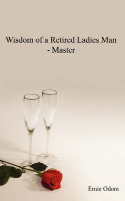 Wisdom of a Retired Ladies Man - Master (Paperback)