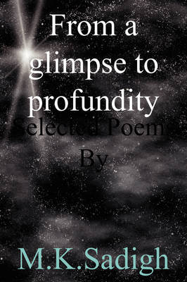 From a Glimpse to Profoundity: Selected Poems by (Paperback)