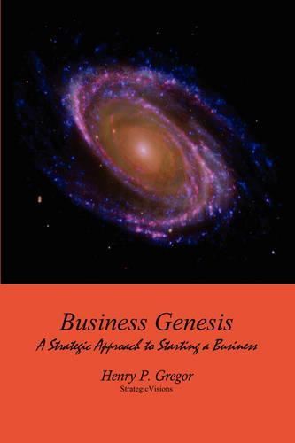 Business Genesis: A Strategic Approach to Starting a Business (Paperback)