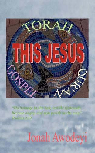 This Jesus - Torah, Gospel, & Qur'an: Do Homage to the Son, Lest He(jehovah) Become Angry and You Perish in the Way (Paperback)