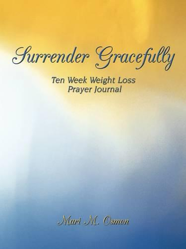Surrender Gracefully: Ten Week Weight Loss Prayer Journal (Paperback)
