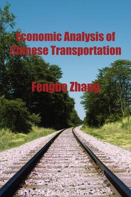 Economic Analysis of Chinese Transportation: Fengbo Zhang (Paperback)