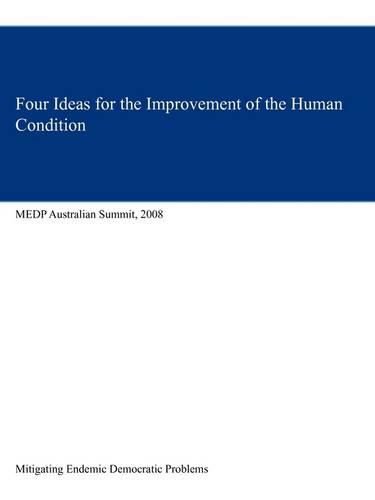 Four Ideas for the Improvement of the Human Condition: Medp Australian Summit, 2008 (Paperback)
