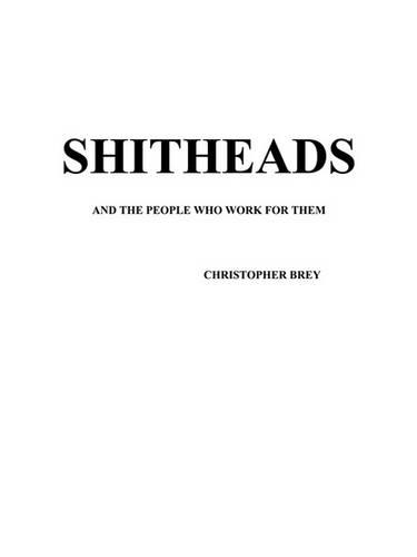 Shitheads and the People Who Work for Them (Paperback)