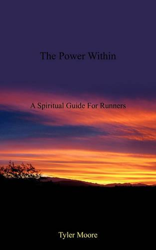 The Power Within: A Spiritual Guide for Runners (Paperback)