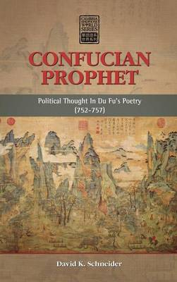 Confucian Prophet: Political Thought in Du Fu's Poetry (752-757) - Cambria Sinophone World (Hardback)