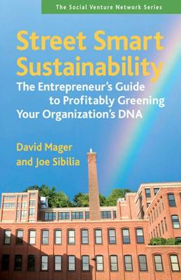 Street Smart Sustainability: The Entrepreneurs Guide to Profitably Greening Your Organizations DNA - Social Venture Network Series (Paperback)