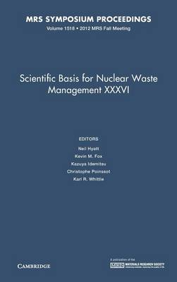 Scientific Basis for Nuclear Waste Management XXXVI: Volume 1518: Symposium Held November 25-30, 2012, Boston, Massachusetts, U.S.A. - MRS Proceedings (Hardback)