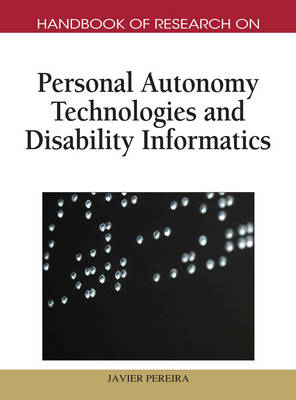 Handbook of Research on Personal Autonomy Technologies and Disability Informatics (Hardback)