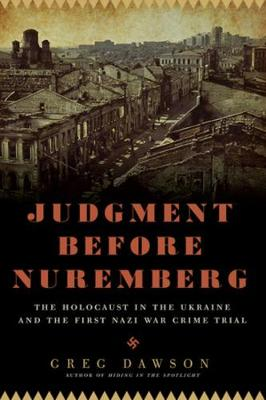 Judgment Before Nuremberg: The Holocaust in the Ukraine and the First Nazi War Crimes Trial (Hardback)