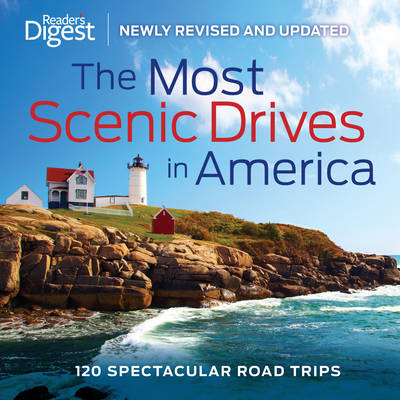 The Most Scenic Drives in America: 120 Spectacular Road Trips (Hardback)