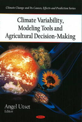 Climate Variability, Modeling Tools and Agricultural Decision-Making (Hardback)
