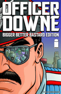 Officer Downe: Bigger Better Bastard Edition (Hardback)