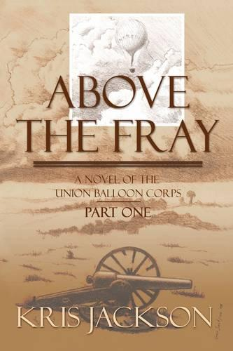 Above the Fray: A Novel of the Union Balloon Corps (Paperback)
