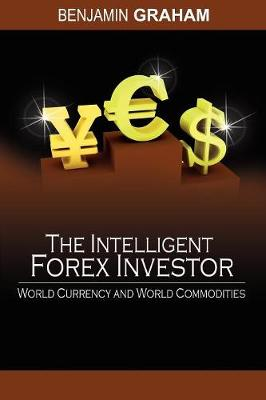 The Intelligent Forex Investor: World Currency and World Commodities (Paperback)