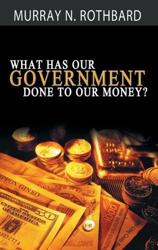 What Has Government Done to Our Money? (Hardback)