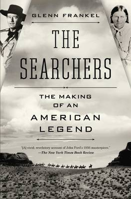 The Searchers: The Making of an American Legend (Hardback)