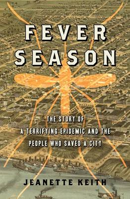 Fever Season: The Story of a Terrifying Epidemic and the People Who Saved a City (Hardback)