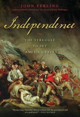 Independence: the Struggle to Set America Free (Paperback)