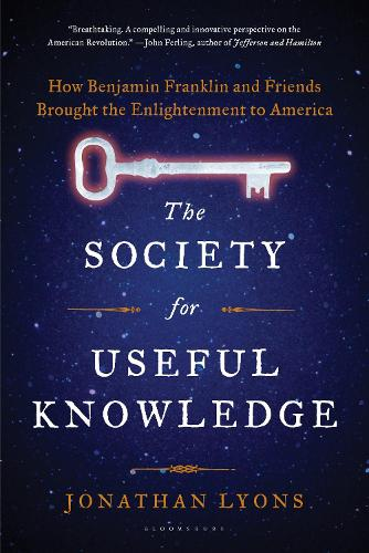 The Society for Useful Knowledge: How Benjamin Franklin and Friends Brought the Enlightenment to America (Paperback)