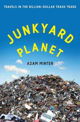 Junkyard Planet: Travels in the Billion-Dollar Trash Trade (Hardback)