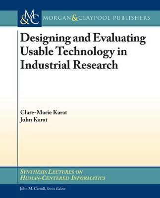 Designing and Evaluating Usable Technology in Industrial Research: Three Case Studies - Synthesis Lectures on Human-Centered Informatics (Paperback)