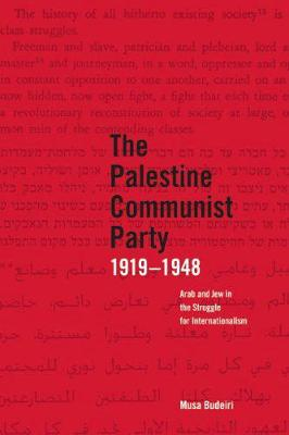 The Palestinian Communist Party 1919-1948: Arab and Jew in the Struggle for Internationalism (Paperback)