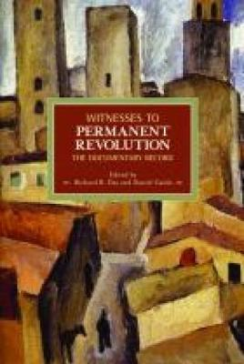 Witnesses to Permanent Revolution: The Documentary Record - Historical Materialism No. 21 (Paperback)