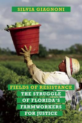 Fields of Resistance: The Struggle of Florida's Agricultural Workers for Justice (Paperback)