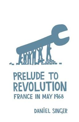 Prelude to Revolution: France in May 1968 (Paperback)
