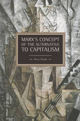 Marx's Concept of the Alternative to Capitalism - Historical Materialism No. 36 (Paperback)