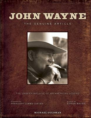John Wayne: The Genuine Article: The Authorized Visual Biography of the Life and Legend (Hardback)