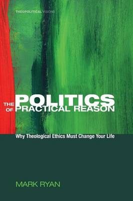 The Politics of Practical Reason - Theopolitical Visions 10 (Paperback)