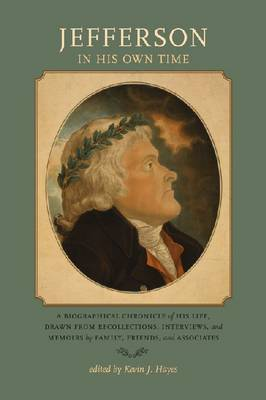Jefferson in His Own Time: A Biographical Chronicle of His Life, Drawn from Recollections, Interviews, and Memoirs by Family - Writers in Their Own Time (Paperback)