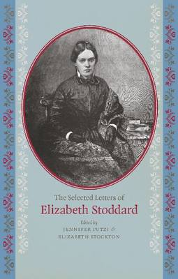 The Selected Letters of Elizabeth Stoddard (Paperback)