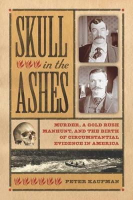 Skull in the Ashes: Murder, a Gold Rush Manhunt, and the Birth of Circumstantial Evidence in America (Paperback)