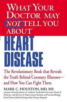 What Your Doctor May Not Tell You About Heart Disease: The Revolutionary Book That Reveals the Truth Behind Coronary Illnesses - and How You Can Fight Them (Paperback)
