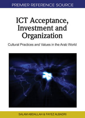 ICT Acceptance, Investment and Organization: Cultural Practices and Values in the Arab World (Hardback)